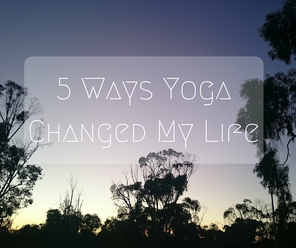 5 Ways Yoga changed my life