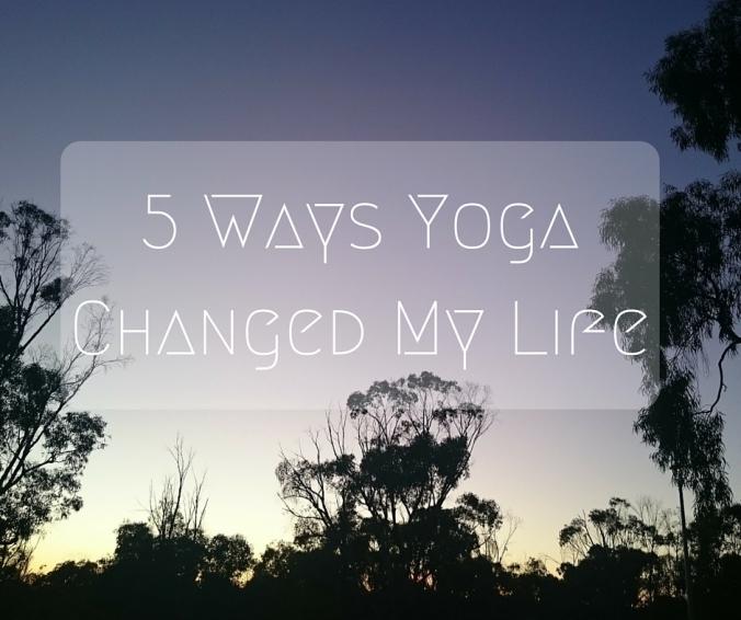 5 Ways Yoga changed my life